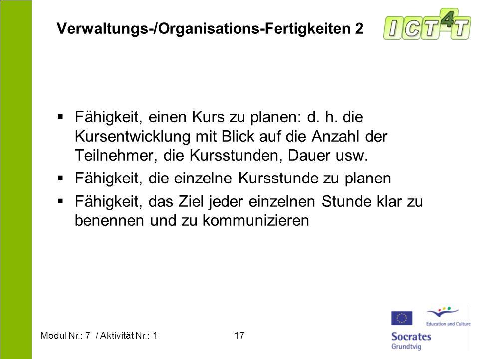 Modul Nr.: 7 / Aktivität Nr.: 117 Verwaltungs-/Organisations-Fertigkeiten 2 Fähigkeit, einen Kurs zu planen: d. h. die Kursentwicklung mit Blick auf d