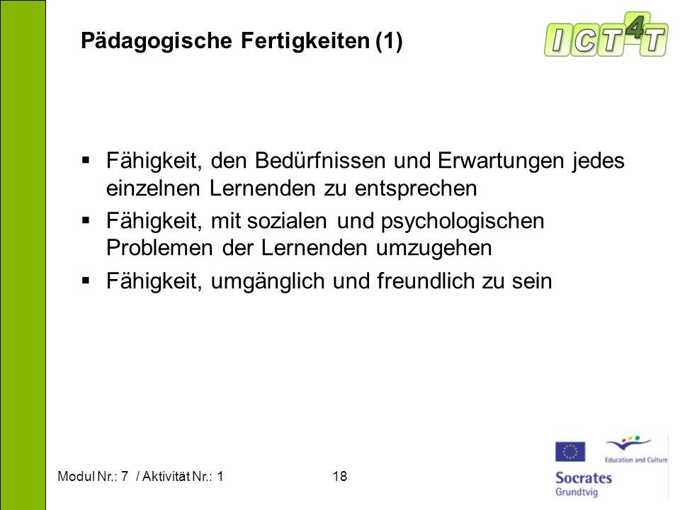 Modul Nr.: 7 / Aktivität Nr.: 118 Pädagogische Fertigkeiten (1) Fähigkeit, den Bedürfnissen und Erwartungen jedes einzelnen Lernenden zu entsprechen F
