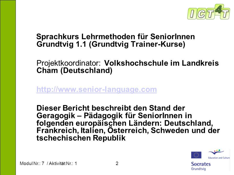 Modul Nr.: 7 / Aktivität Nr.: 12 Sprachkurs Lehrmethoden für SeniorInnen Grundtvig 1.1 (Grundtvig Trainer-Kurse) Projektkoordinator: Volkshochschule i