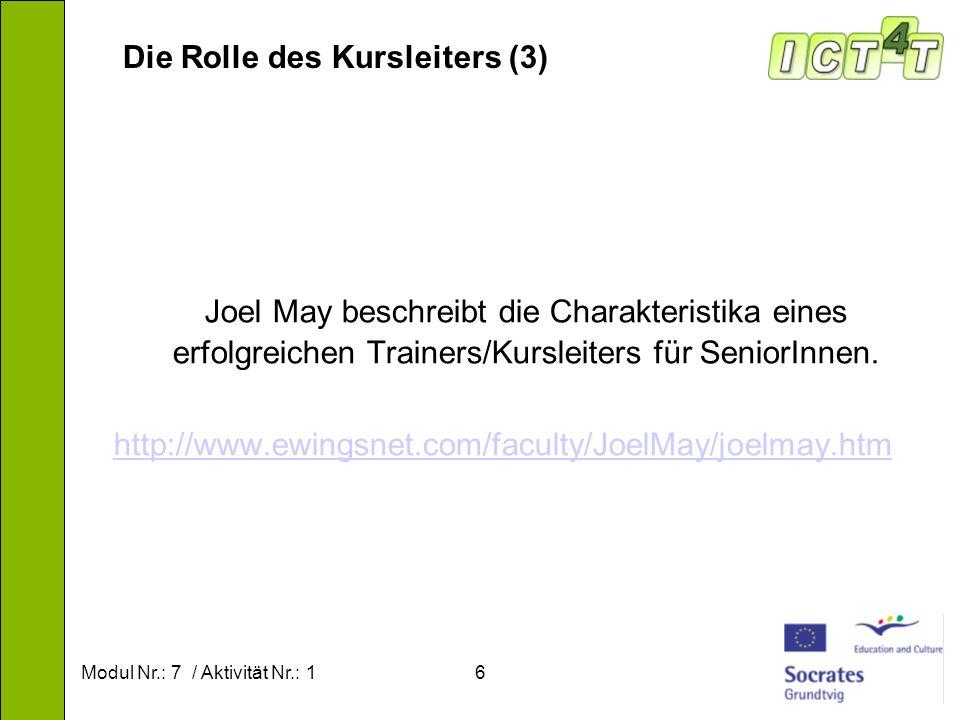 Modul Nr.: 7 / Aktivität Nr.: 16 Die Rolle des Kursleiters (3) Joel May beschreibt die Charakteristika eines erfolgreichen Trainers/Kursleiters für Se