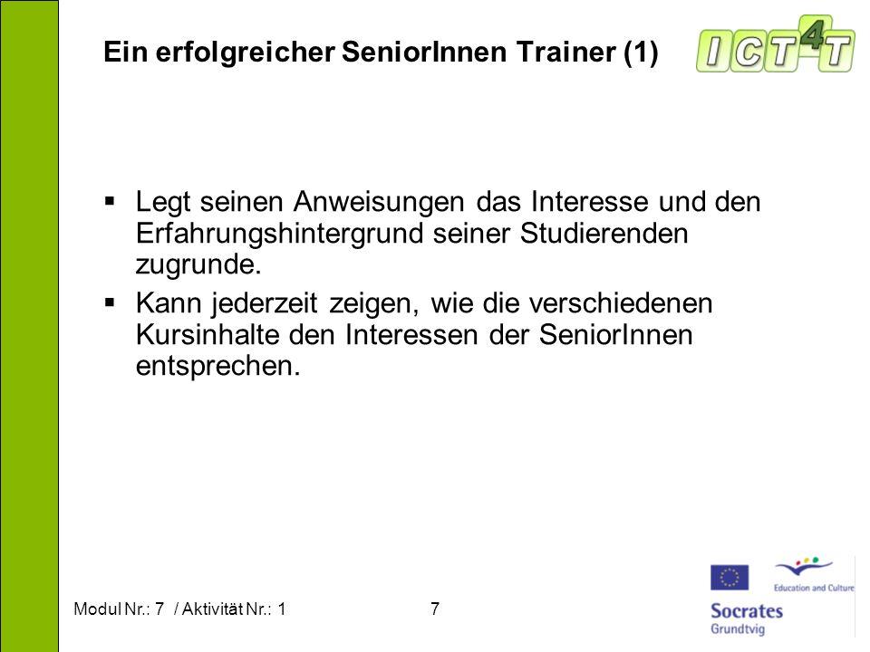 Modul Nr.: 7 / Aktivität Nr.: 18 Ein erfolgreicher SeniorInnen Trainer (2) Hilft den SeniorInnen zu einem besseren Verständnis der Grundlagen für die Inhalte ihres Kurses.