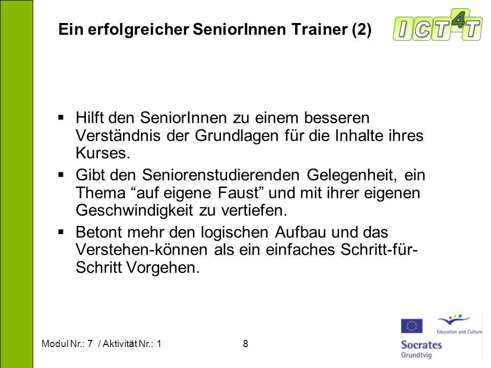 Modul Nr.: 7 / Aktivität Nr.: 18 Ein erfolgreicher SeniorInnen Trainer (2) Hilft den SeniorInnen zu einem besseren Verständnis der Grundlagen für die