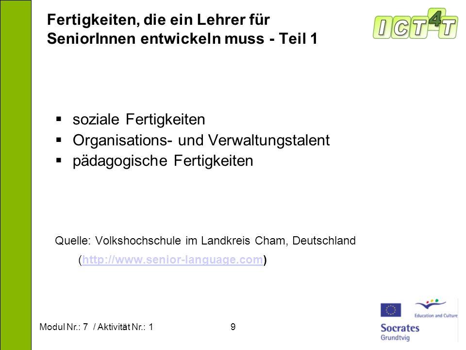 Modul Nr.: 7 / Aktivität Nr.: 19 Fertigkeiten, die ein Lehrer für SeniorInnen entwickeln muss - Teil 1 soziale Fertigkeiten Organisations- und Verwalt
