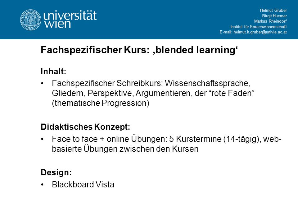 Helmut Gruber Birgit Huemer Markus Rheindorf Institut für Sprachwissenschaft E-mail: helmut.k.gruber@univie.ac.at Fachspezifischer Kurs: blended learn