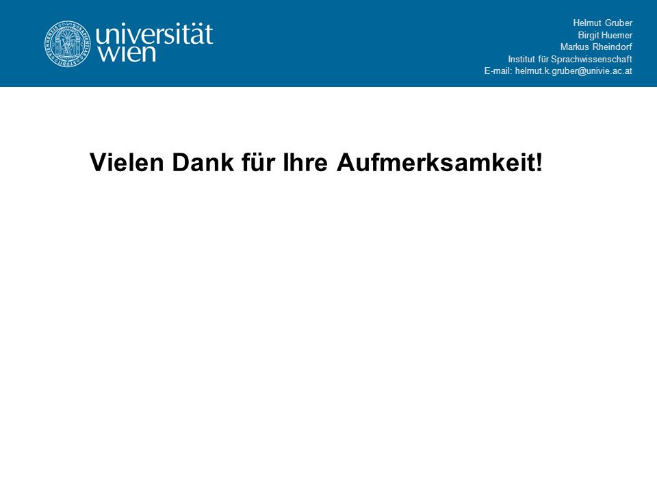 Helmut Gruber Birgit Huemer Markus Rheindorf Institut für Sprachwissenschaft E-mail: helmut.k.gruber@univie.ac.at Vielen Dank für Ihre Aufmerksamkeit!