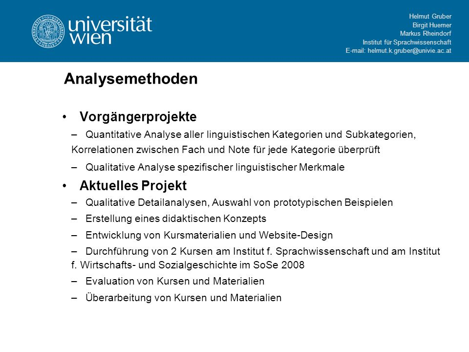 Helmut Gruber Birgit Huemer Markus Rheindorf Institut für Sprachwissenschaft E-mail: helmut.k.gruber@univie.ac.at Analysemethoden Vorgängerprojekte –Q