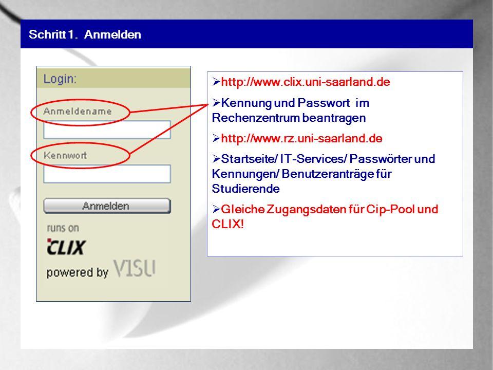 Schritt 1. Anmelden http://www.clix.uni-saarland.de Kennung und Passwort im Rechenzentrum beantragen http://www.rz.uni-saarland.de Startseite/ IT-Serv