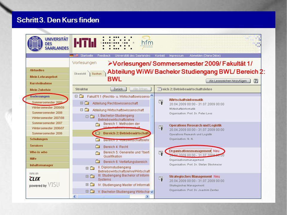 Schritt 3. Den Kurs finden Vorlesungen/ Sommersemester 2009/ Fakultät 1/ Abteilung WiWi/ Bachelor Studiengang BWL/ Bereich 2: BWL