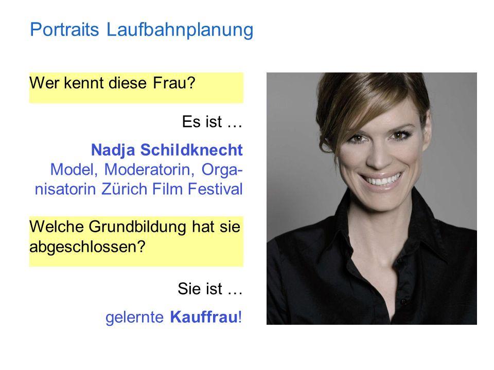 Portraits Laufbahnplanung Wer kennt diese Frau? Es ist … Nadja Schildknecht Model, Moderatorin, Orga- nisatorin Zürich Film Festival Welche Grundbildu