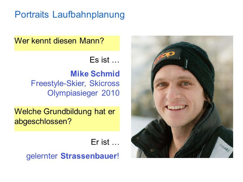 Portraits Laufbahnplanung Wer kennt diesen Mann? Es ist … Mike Schmid Freestyle-Skier, Skicross Olympiasieger 2010 Welche Grundbildung hat er abgeschl