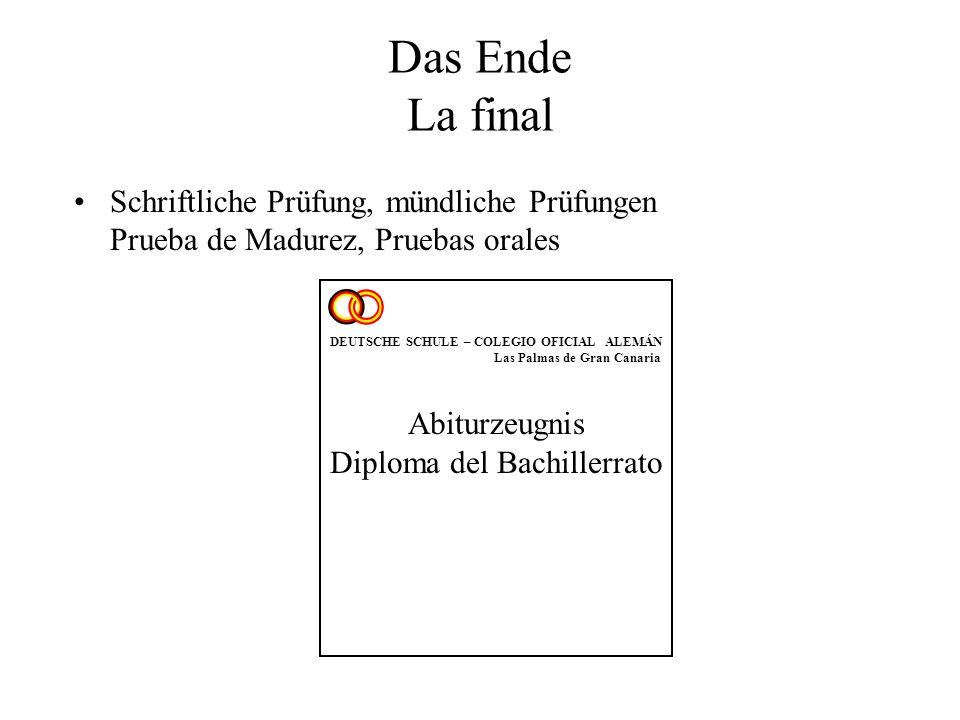 Das Ende La final Schriftliche Prüfung, mündliche Prüfungen Prueba de Madurez, Pruebas orales DEUTSCHE SCHULE – COLEGIO OFICIAL ALEMÁN Las Palmas de G