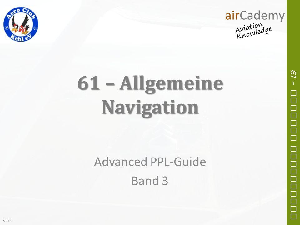 V3.00 61 – General Navigation 61 – Allgemeine Navigation Advanced PPL-Guide Band 3