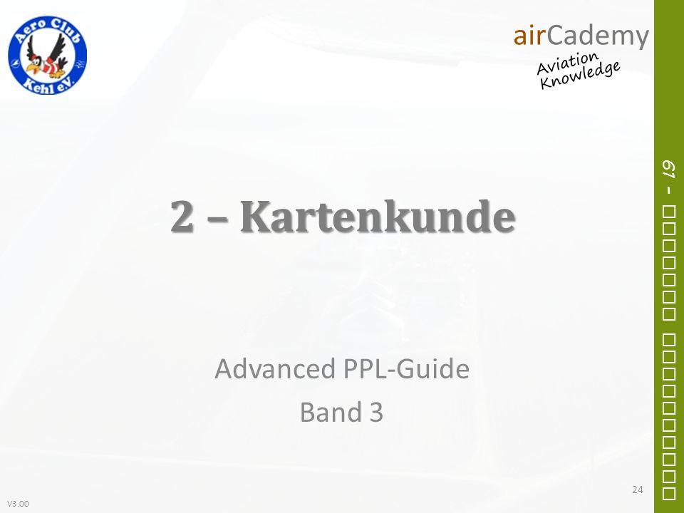 V3.00 61 – General Navigation 2 – Kartenkunde Advanced PPL-Guide Band 3 24