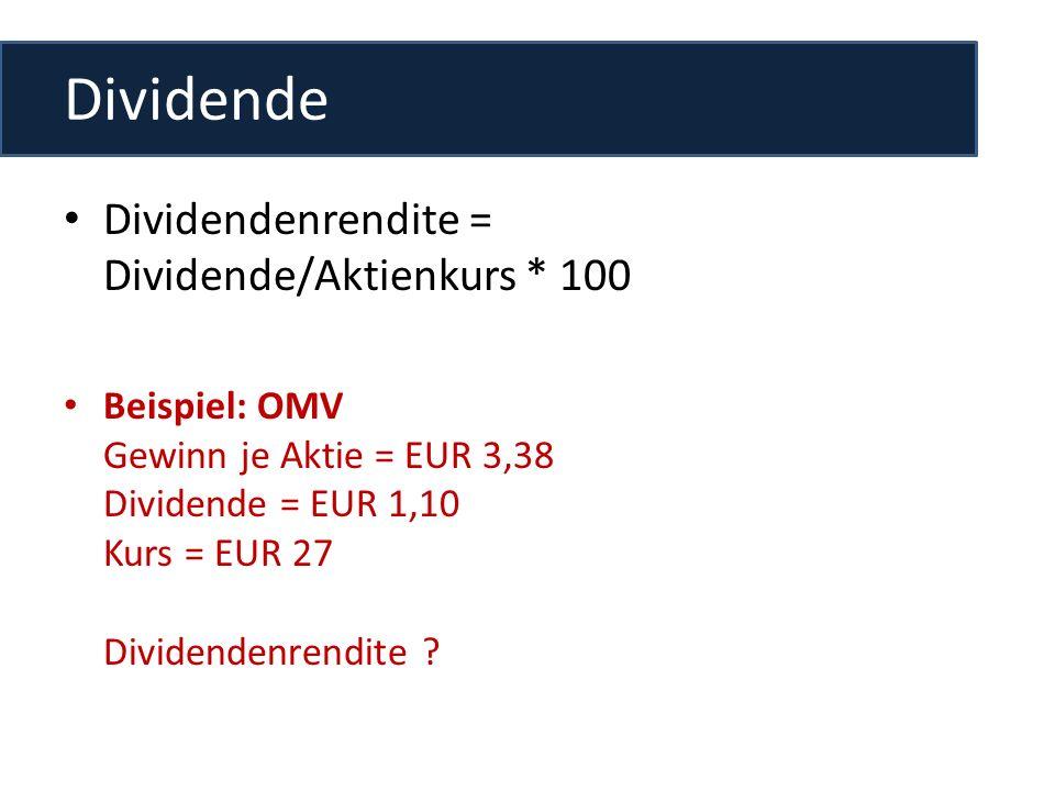 Dividende Dividendenrendite = Dividende/Aktienkurs * 100 Beispiel: OMV Gewinn je Aktie = EUR 3,38 Dividende = EUR 1,10 Kurs = EUR 27 Dividendenrendite