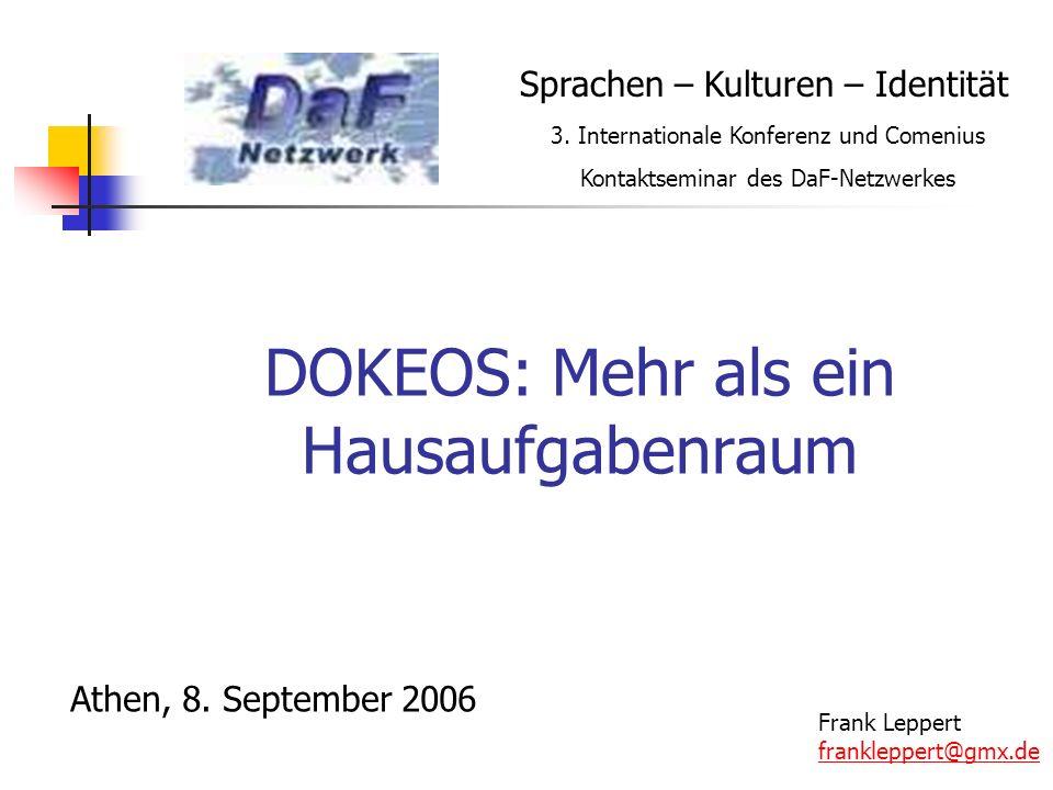 DOKEOS: Mehr als ein Hausaufgabenraum Athen, 8. September 2006 Frank Leppert frankleppert@gmx.de Sprachen – Kulturen – Identität 3. Internationale Kon