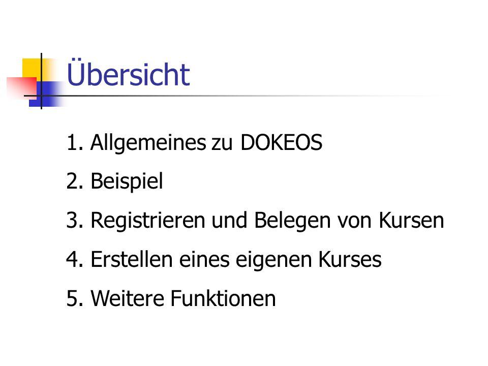 Übersicht 1.Allgemeines zu DOKEOS 2.Beispiel 3.Registrieren und Belegen von Kursen 4.Erstellen eines eigenen Kurses 5.Weitere Funktionen