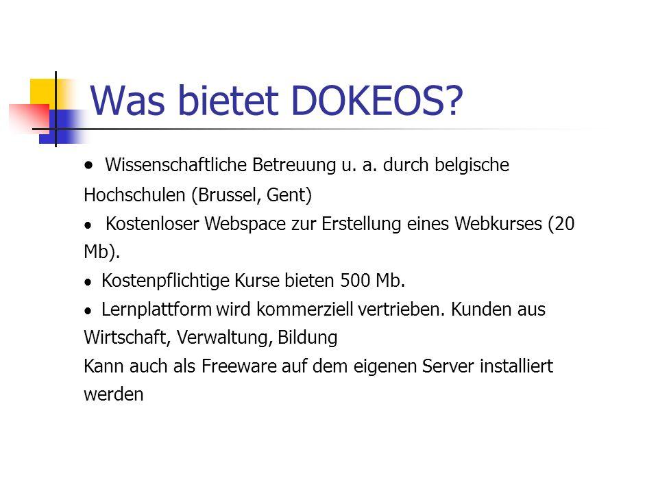 Was bietet DOKEOS? Wissenschaftliche Betreuung u. a. durch belgische Hochschulen (Brussel, Gent) Kostenloser Webspace zur Erstellung eines Webkurses (