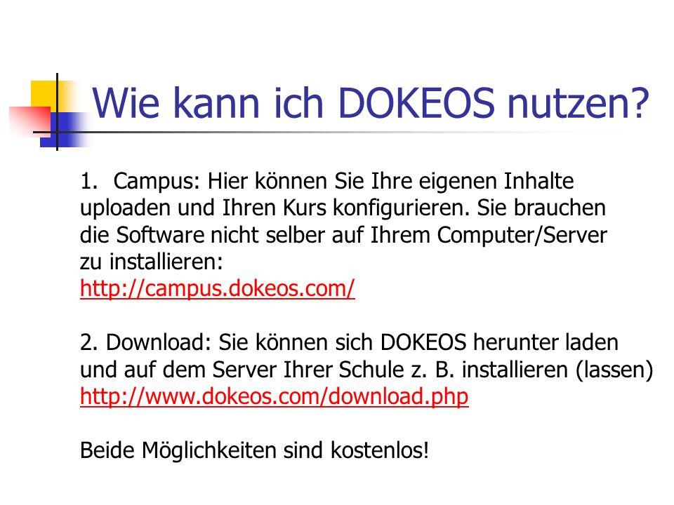Wie kann ich DOKEOS nutzen? 1.Campus: Hier können Sie Ihre eigenen Inhalte uploaden und Ihren Kurs konfigurieren. Sie brauchen die Software nicht selb