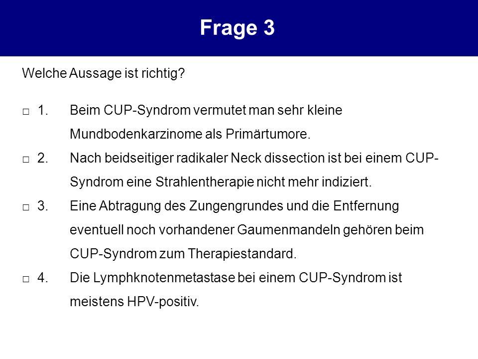 Welche Aussage ist richtig? 1.Beim CUP-Syndrom vermutet man sehr kleine Mundbodenkarzinome als Primärtumore. 2.Nach beidseitiger radikaler Neck dissec
