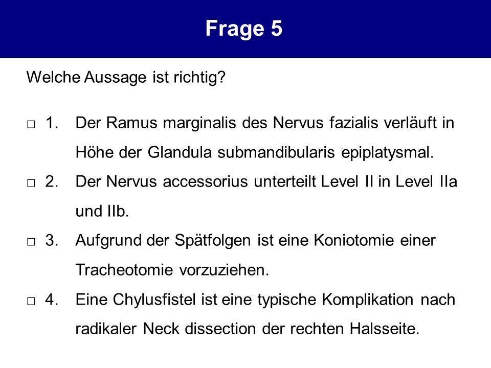 Welche Aussage ist richtig? 1. Der Ramus marginalis des Nervus fazialis verläuft in Höhe der Glandula submandibularis epiplatysmal. 2.Der Nervus acces