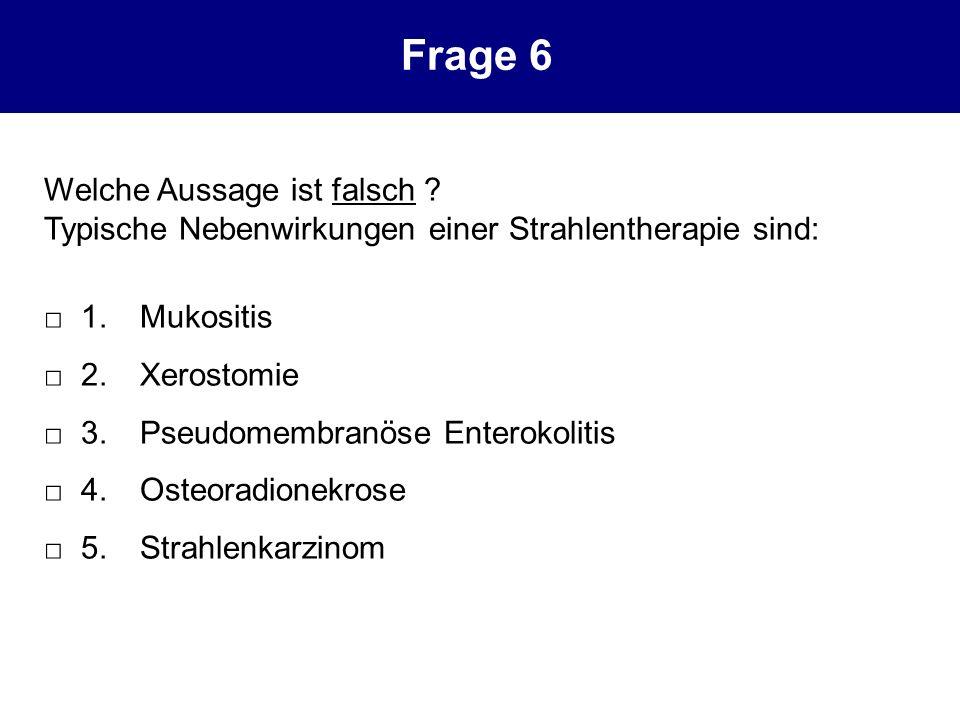 Welche Aussage ist falsch ? Typische Nebenwirkungen einer Strahlentherapie sind: 1.Mukositis 2.Xerostomie 3.Pseudomembranöse Enterokolitis 4.Osteoradi