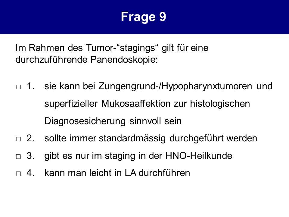 Im Rahmen des Tumor-stagings gilt für eine durchzuführende Panendoskopie: 1.sie kann bei Zungengrund-/Hypopharynxtumoren und superfizieller Mukosaaffe