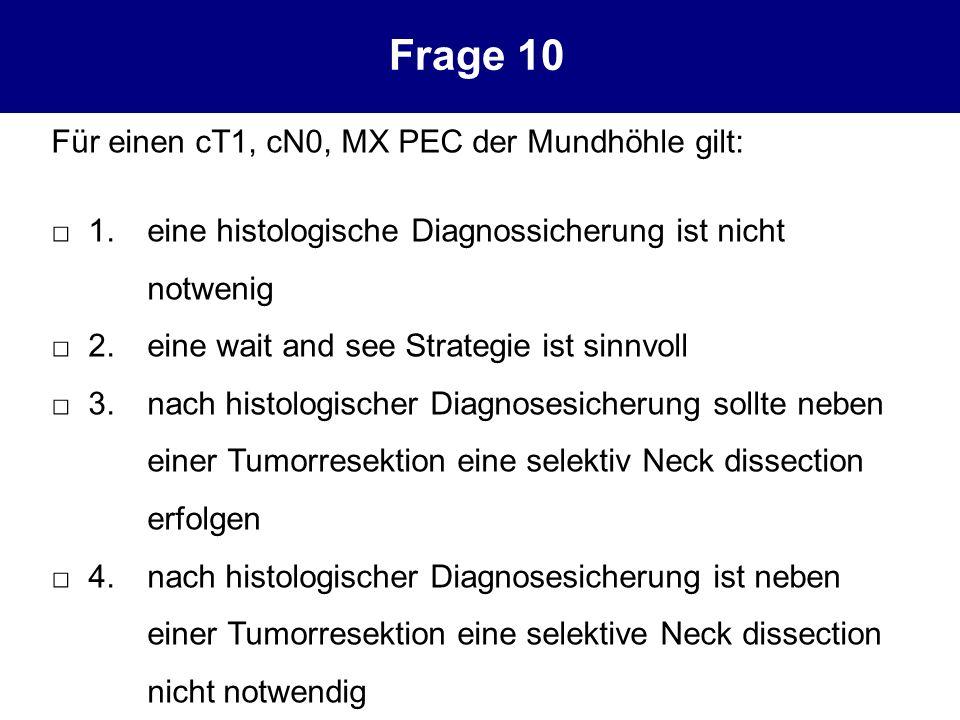 Für einen cT1, cN0, MX PEC der Mundhöhle gilt: 1.eine histologische Diagnossicherung ist nicht notwenig 2.eine wait and see Strategie ist sinnvoll 3.n