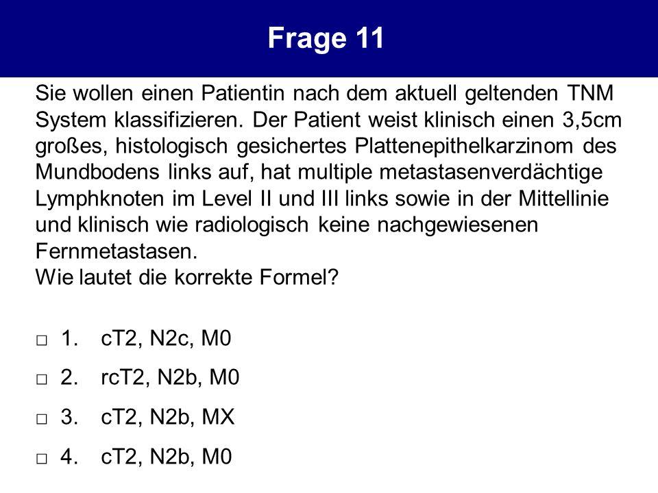 Sie wollen einen Patientin nach dem aktuell geltenden TNM System klassifizieren. Der Patient weist klinisch einen 3,5cm großes, histologisch gesichert