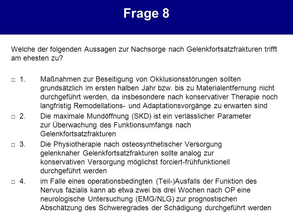 Frage 8 Welche der folgenden Aussagen zur Nachsorge nach Gelenkfortsatzfrakturen trifft am ehesten zu? 1. Maßnahmen zur Beseitigung von Okklusionsstör