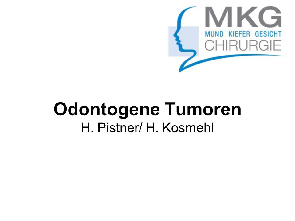 Odontogene Tumoren H. Pistner/ H. Kosmehl