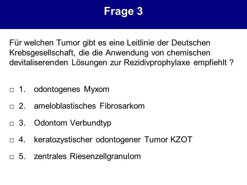 Frage 3 Für welchen Tumor gibt es eine Leitlinie der Deutschen Krebsgesellschaft, die die Anwendung von chemischen devitaliserenden Lösungen zur Rezid