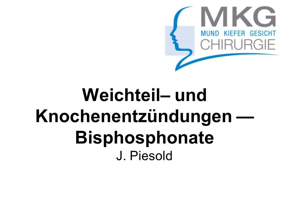 Weichteil– und Knochenentzündungen Bisphosphonate J. Piesold