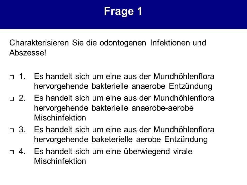 Frage 1 Charakterisieren Sie die odontogenen Infektionen und Abszesse! 1.Es handelt sich um eine aus der Mundhöhlenflora hervorgehende bakterielle ana
