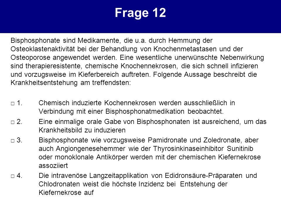 Frage 12 Bisphosphonate sind Medikamente, die u.a. durch Hemmung der Osteoklastenaktivität bei der Behandlung von Knochenmetastasen und der Osteoporos