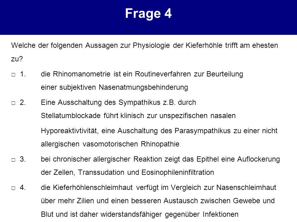 Frage 4 Welche der folgenden Aussagen zur Physiologie der Kieferhöhle trifft am ehesten zu? 1. die Rhinomanometrie ist ein Routineverfahren zur Beurte