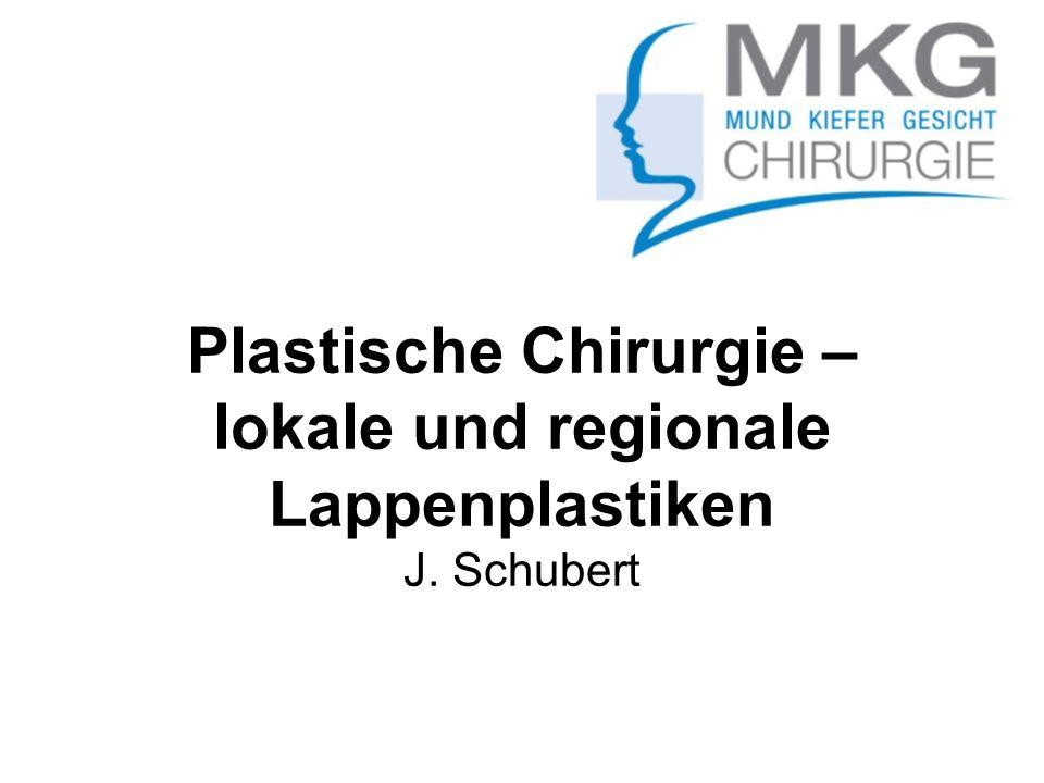 Plastische Chirurgie – lokale und regionale Lappenplastiken J. Schubert
