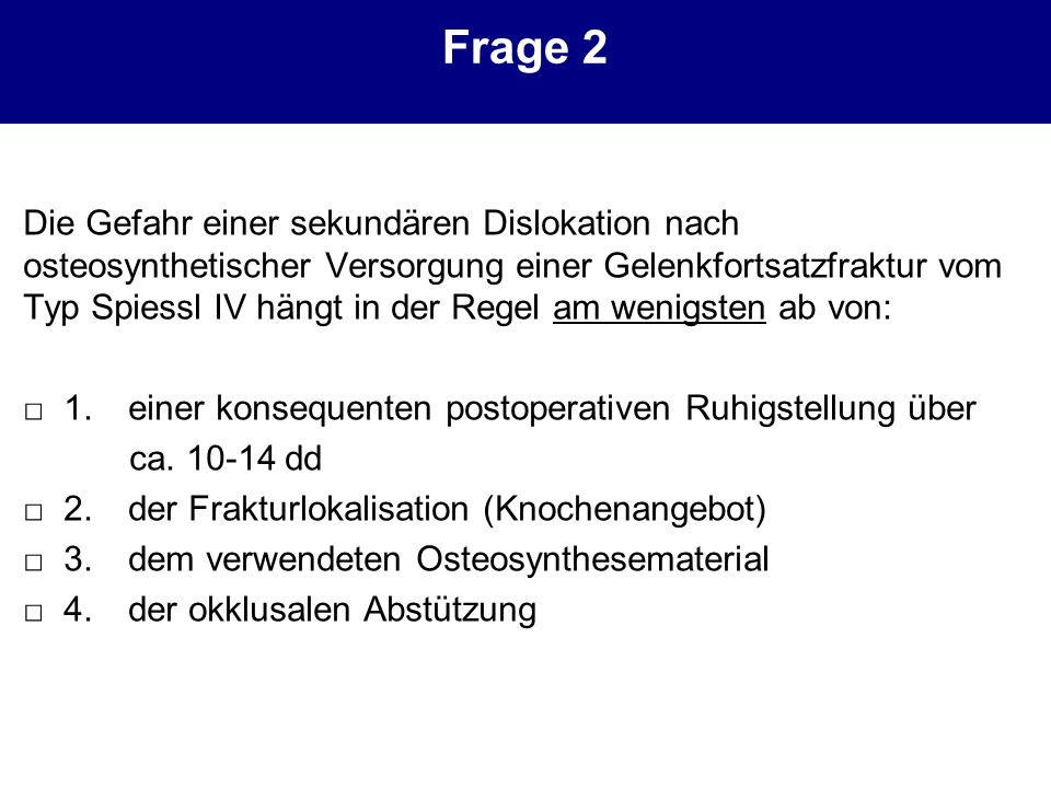 Frage 13 Welche der folgenden Zuordnungen zur Stabilität der Versorgung von Gelenkfortsatzbasisfrakturen trifft am ehesten zu.