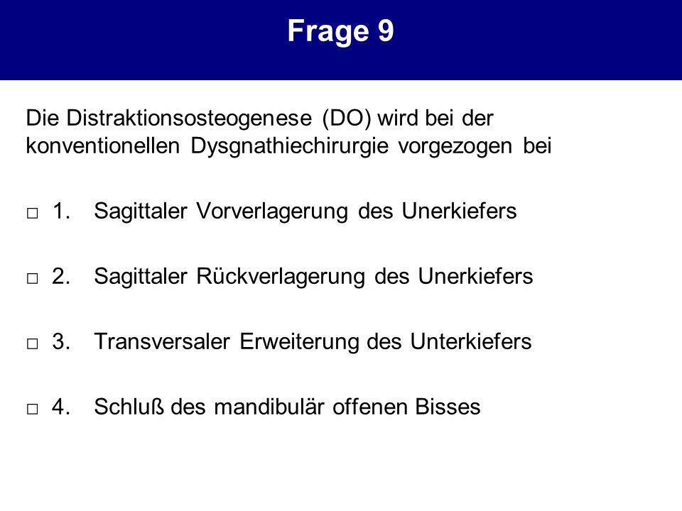 Frage 9 Die Distraktionsosteogenese (DO) wird bei der konventionellen Dysgnathiechirurgie vorgezogen bei 1.Sagittaler Vorverlagerung des Unerkiefers 2