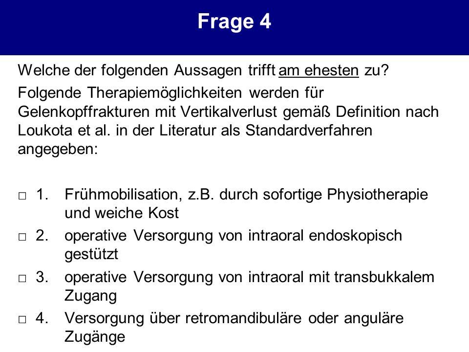 Frage 4 Welche der folgenden Aussagen trifft am ehesten zu? Folgende Therapiemöglichkeiten werden für Gelenkopffrakturen mit Vertikalverlust gemäß Def