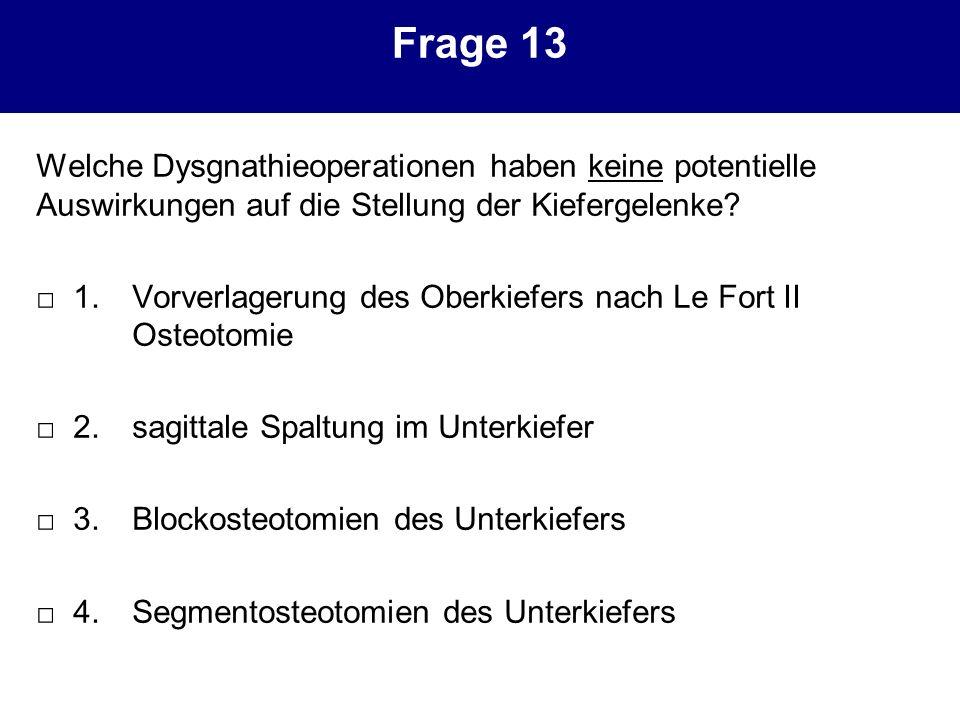 Frage 13 Welche Dysgnathieoperationen haben keine potentielle Auswirkungen auf die Stellung der Kiefergelenke? 1.Vorverlagerung des Oberkiefers nach L