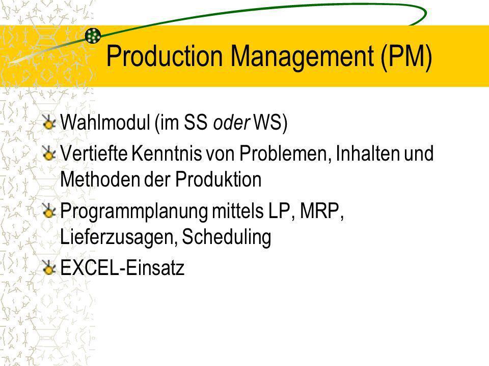 Production Management (PM) Wahlmodul (im SS oder WS) Vertiefte Kenntnis von Problemen, Inhalten und Methoden der Produktion Programmplanung mittels LP