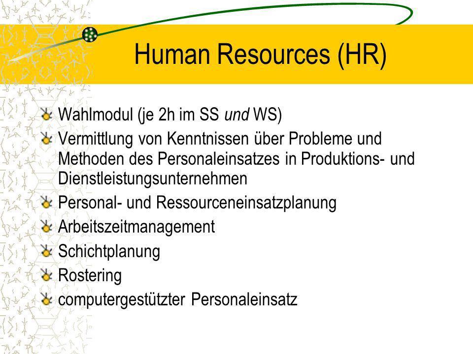 Human Resources (HR) Wahlmodul (je 2h im SS und WS) Vermittlung von Kenntnissen über Probleme und Methoden des Personaleinsatzes in Produktions- und D