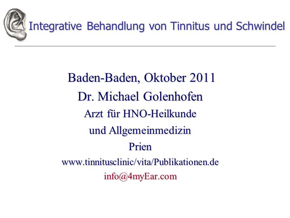 Integrative Behandlung von Tinnitus und Schwindel Baden-Baden, Oktober 2011 Baden-Baden, Oktober 2011 Dr. Michael Golenhofen Arzt für HNO-Heilkunde un