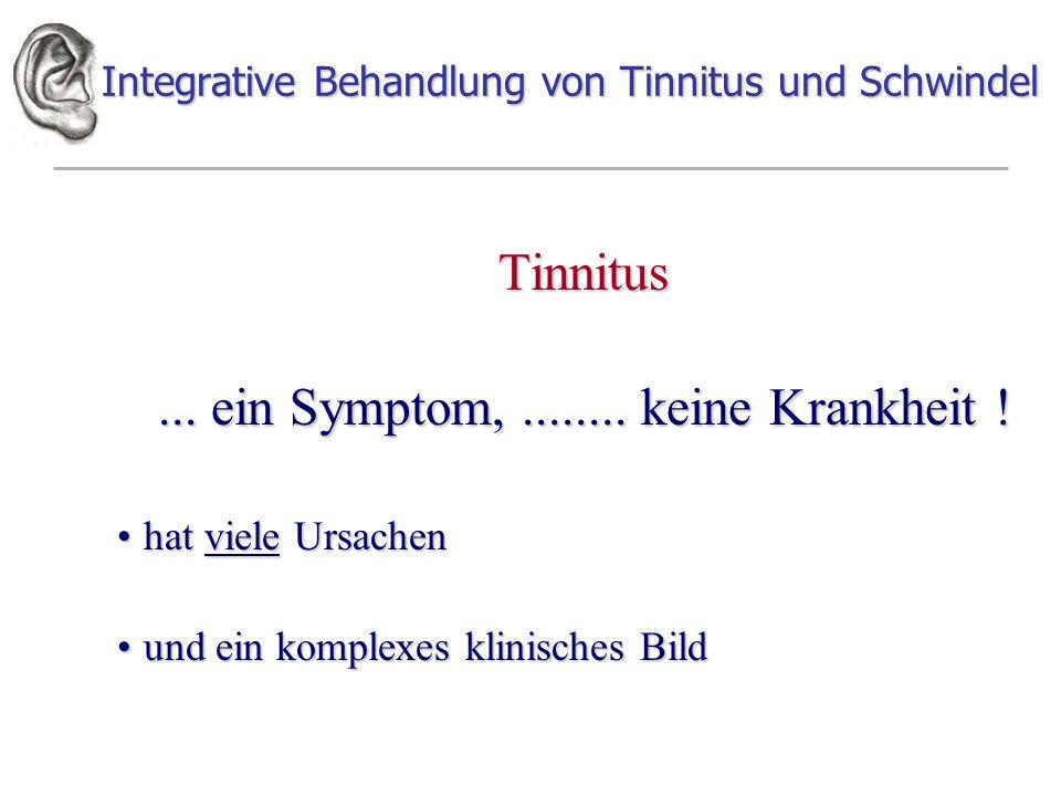 Integrative Behandlung von Tinnitus und Schwindel Tinnitus... ein Symptom,........ keine Krankheit ! hat viele Ursachenhat viele Ursachen und ein komp