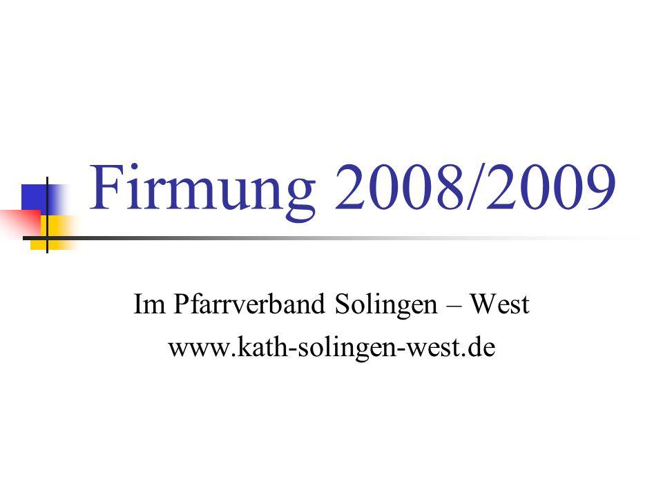 Firmung 2008/2009 Im Pfarrverband Solingen – West www.kath-solingen-west.de