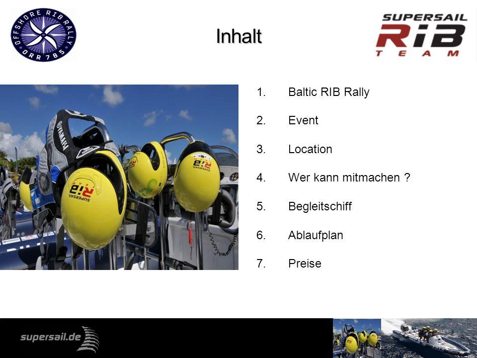 Inhalt 1.Baltic RIB Rally 2.Event 3.Location 4.Wer kann mitmachen ? 5.Begleitschiff 6.Ablaufplan 7.Preise