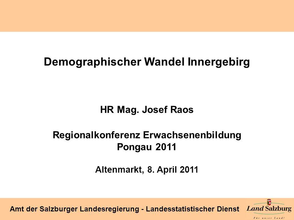 Seite 1 Amt der Salzburger Landesregierung - Landesstatistischer Dienst Demographischer Wandel Innergebirg HR Mag. Josef Raos Regionalkonferenz Erwach