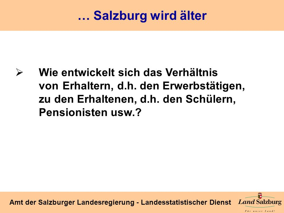 Seite 21 Amt der Salzburger Landesregierung - Landesstatistischer Dienst … Salzburg wird älter Wie entwickelt sich das Verhältnis von Erhaltern, d.h.