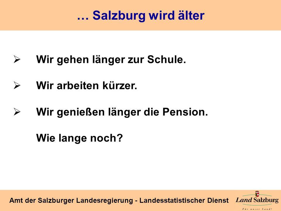 Seite 24 Amt der Salzburger Landesregierung - Landesstatistischer Dienst … Salzburg wird älter Wir gehen länger zur Schule. Wir arbeiten kürzer. Wir g