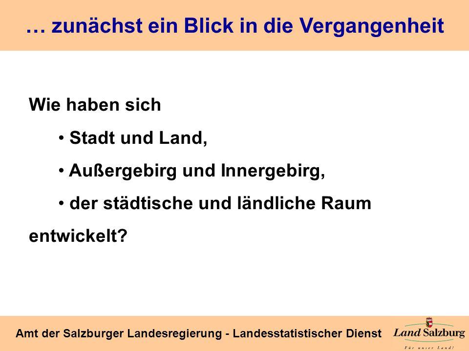 Seite 26 Amt der Salzburger Landesregierung - Landesstatistischer Dienst … zunächst ein Blick in die Vergangenheit Wie haben sich Stadt und Land, Auße